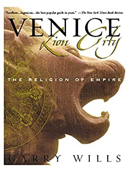 Venice: Lion City: The Religion of Empire by [Garry Wills]