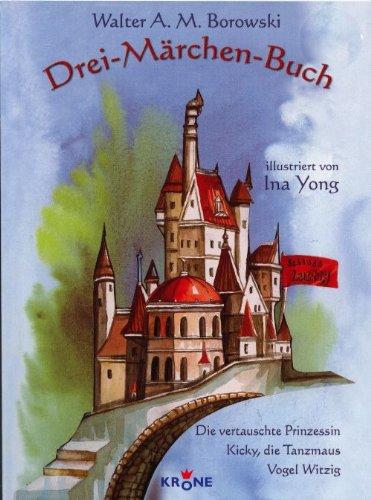 Drei-Märchen-Buch. Die vertauschte Prinzessin - Kicky, die Tanzmaus - Vogel Witzig