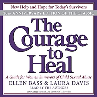 The Courage to Heal     A Guide for Women Survivors of Child Sexual Abuse              Written by:                                                                                                                                 Ellen Bass,                                                                                        Laura Davis                               Narrated by:                                                                                                                                 Ellen Bass,                                                                                        Laura Davis                      Length: 25 hrs and 33 mins     2 ratings     Overall 3.5