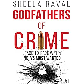 Godfathers of Crime     Face-to-Face with India's Most Wanted              Written by:                                                                                                                                 Sheela Raval                               Narrated by:                                                                                                                                 Shaheen Khan                      Length: 10 hrs and 36 mins     5 ratings     Overall 4.0
