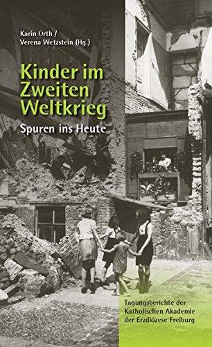 Kinder im Zweiten Weltkrieg: Spuren ins Heute (Tagungsberichte der Katholischen Akademie der Erzdiözese Freiburg)