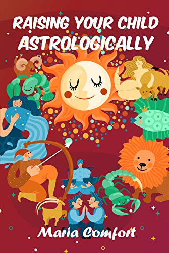 Raising Your Child Astrologically (English Edition)