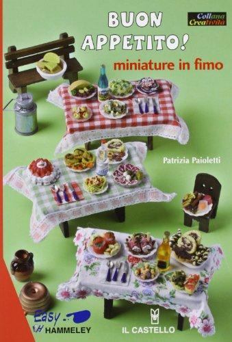Buon appetito! Miniature in fimo. Ediz. illustrata