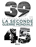 39-45 : Le Grand Atlas de la Seconde Guerre mondiale