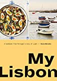 My Lisbon: A Cookbook from Portugal s City of Light