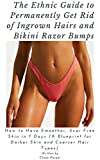 The Ethnic Guide to Permanently get rid of Ingrown Hairs and Razorbumps: How to have smoother, scar-free skin in 7 days (A blueprint for darker skin and courser hair types) (English Edition)