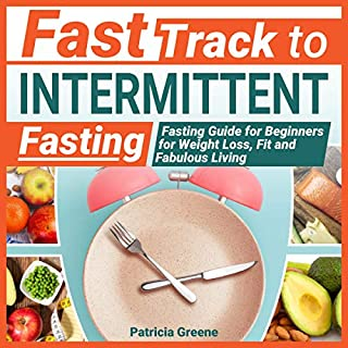 Fast Track to Intermittent Fasting: Fasting Beginners Guide for Weight Loss, Fit, and Fabulous Living audiobook cover art