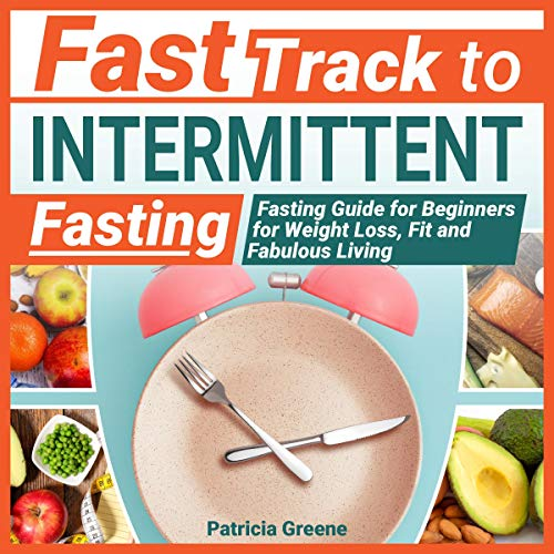 Fast Track to Intermittent Fasting: Fasting Beginners Guide for Weight Loss, Fit, and Fabulous Living cover art