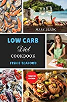 Low Carb Cookbook - Fish and Seafood Recipes: Top 42 Low Carb Healthy Recipes with Low Salt, Low Fat and Less Oil to Weight Loss and Improve Metabolism