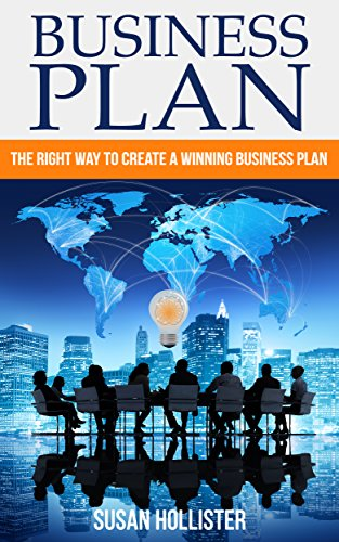 Business Plan: The Right Way To Create A Winning Business Plan (Essential Tools and Techniques For A Winning Business Plan & Strategies for Proper Start ... Management Guide Book 1) (English Edition)