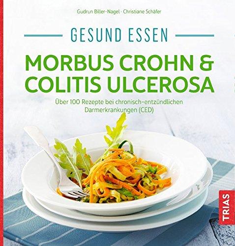 Gesund essen - Morbus Crohn & Colitis ulcerosa: Über 100 Rezepte bei chronisch-entzündlichen Darmerkrankungen (CED) (Köstlich essen)