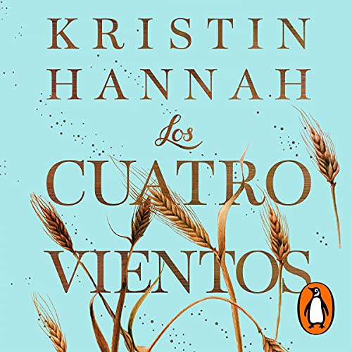 Los cuatro vientos [The Four Winds] Audiobook By Kristin Hannah, Laura Vidal Sanz - translator cover art
