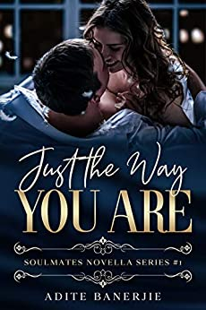 Just The Way You Are: A Feel-Good, Emotional Romance Novella (Soulmates Series Book 1) by [Adite Banerjie]