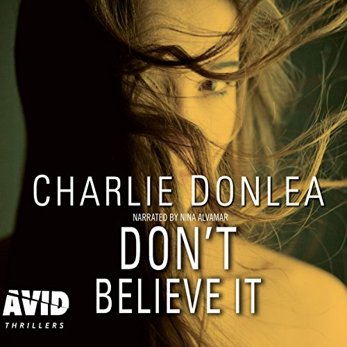 Don't Believe It                   By:                                                                                                                                 Charlie Donlea                               Narrated by:                                                                                                                                 Nina Alvamar                      Length: 10 hrs and 31 mins     Not rated yet     Overall 0.0