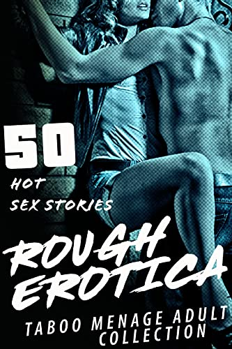 ROUGH : 50 HOT SEX STORIES (TABOO MENAGE EROTICA ADULT COLLECTION) (English Edition)