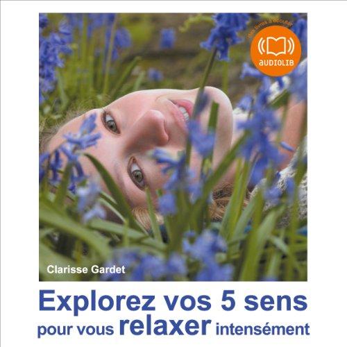 Explorez vos 5 sens pour vous relaxer intensément audiobook cover art