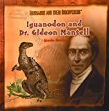 Iguanodon and Dr. Gideon Mantell (Dinosaurs and Their Discoverers)