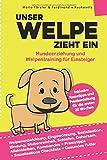"""Unser Welpe zieht ein €"""" Hundeerziehung und Welpentraining für Einsteiger:: Welpenentwicklung, Erziehung, Bindung, Gehorsam und Stubenreinheit - ... für die ersten 20 Wochen (German Edition)"""