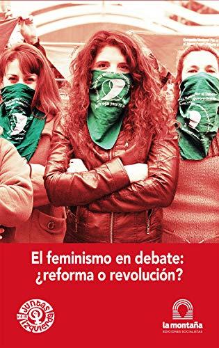 El feminismo en debate ¿reforma o revolución? (Spanish Edition)