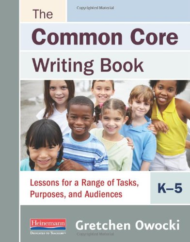 The Common Core Writing Book, K-5: Lessons for a Range of Tasks, Purposes, and Audiences