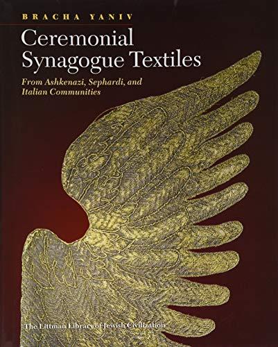 Ceremonial Synagogue Textiles: From Ashkenazi, Sephardi, and Italian Communities (The Littman Library of Jewish Civilization)