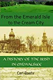 From the Emerald Isle to the Cream City: A History of the Irish in Milwaukee