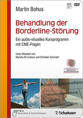 Behandlung Der Borderline-Störung. Ein Audio-Visuelles Kursprogramm Mit cme-Fragen - Unter Mitarbeit Von Marsha M. Linehan Und Christian Schmahl