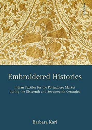 Embroidered Histories: Indian Textiles for the Portuguese Market during the Sixteenth and Seventeenth Centuries