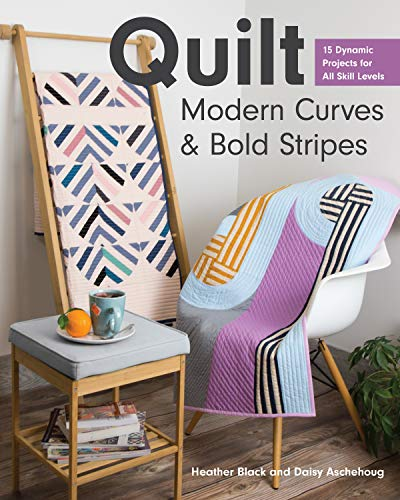 Quilt Modern Curves & Bold Stripes: 15 Dynamic Projects for All Skill Levels (English Edition)