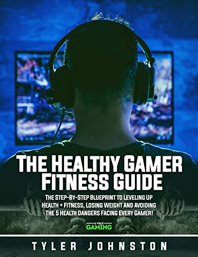 The Healthy Gamer Fitness Guide: The Step-by-Step Blueprint to Leveling Up Health + Fitness, Losing Weight And Avoiding The 5 Health Dangers Facing Every ... Gaming Presents Book 1) (English Edition)