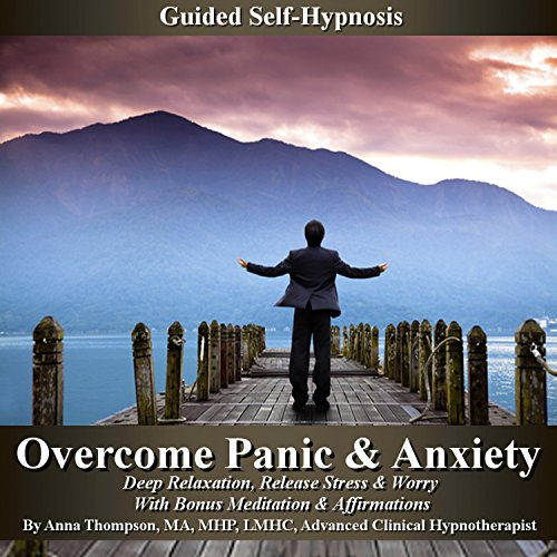 Overcome Panic & Anxiety Guided Self-Hypnosis Audiobook By Anna Thompson cover art