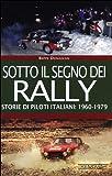 Sotto il segno dei rally. Storie di piloti italiani:...