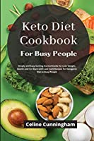 Kеto Diеt Cookbook For Busy People: Simply and Easy Getting Started Guide for Lose Weight, Health and Fat Burn with Low Carb Recipes for Ketogenic Diet in Busy People