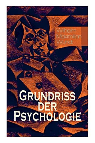 Grundriss der Psychologie: Alle 5 Bände: Die psychischen Elemente, Die psychischen Gebilde, Der Zusammenhang der psychischen Gebilde, Die psychischen ... und Gesetze der psychischen Kausalität