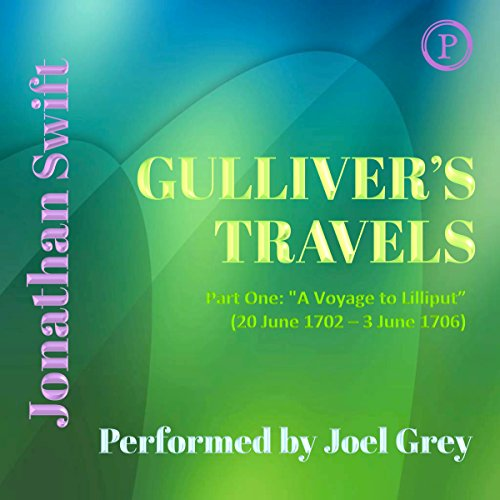 Gulliver's Travels, Part One: 'A Voyage to Lilliput' (20 June 1702 - 3 June 1706)                   By:                                                                                                                                 Jonathan Swift                               Narrated by:                                                                                                                                 Joel Grey                      Length: 4 hrs and 46 mins     Not rated yet     Overall 0.0
