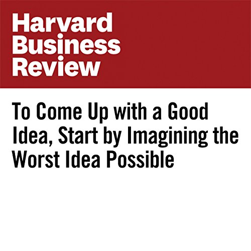 To Come Up With a Good Idea, Start by Imagining the Worst Idea Possible | Ayse Birsel