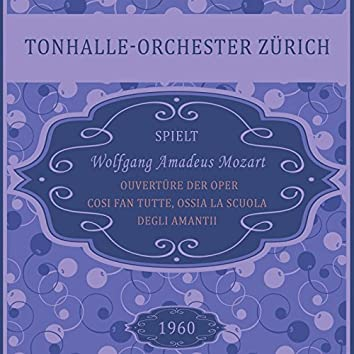 Ouvertüre der Oper Cosi fan tutte, ossia La scuola degli amanti, Wolfgang Amadeus Mozart, Tonhalle-Orchester Zürich: Ouvertura - Andante, Presto (Live)