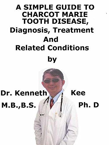 A  Simple  Guide  To  Charcot Marie Tooth Disease,  Diagnosis, Treatment  And  Related Conditions (English Edition)