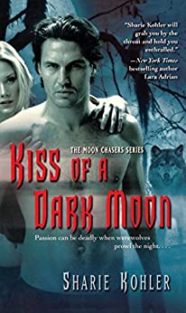 Kiss of a Dark Moon (Moon Chasers, Book 2) by [Sharie Kohler]
