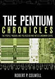 The Pentium Chronicles: The People, Passion, and Politics Behind Intel's Landmark Chips (Software Engineering Best Practices (1), Band 1)