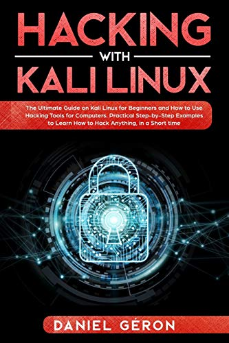 Hacking with Kali Linux: The Ultimate Guide on Kali Linux for Beginners and How to Use Hacking Tools for Computers Front Cover