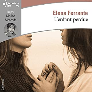 L'enfant perdue     L'amie prodigieuse 4              Written by:                                                                                                                                 Elena Ferrante                               Narrated by:                                                                                                                                 Marina Moncade                      Length: 15 hrs and 54 mins     11 ratings     Overall 4.8