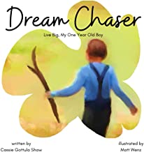 Dream Chaser: Live Big, My One Year Old Boy