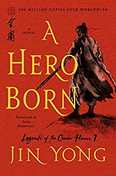 A Hero Born: The Definitive Edition (Legends of the Condor Heroes Book 1) by [Jin Yong, Anna Holmwood]