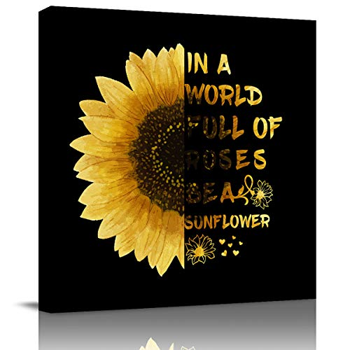 Canvas Print Wall Painting 12x12 inch in A World Full of Roses Be A Sunflower Black Background Painting Pictures Prints On Canvas for Bathroom Kitchen
