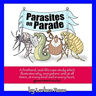 Parasites on Parade                   By:                                                                                                                                 Larken Rose                               Narrated by:                                                                                                                                 Larken Rose,                                                                                        Amanda Rose                      Length: 2 hrs and 41 mins     8 ratings     Overall 4.9