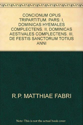 CONCIONUM OPUS TRIPARTITUM. PARS: I, DOMINICAS HYEMALES COMPLECTENS. II, DOMINICAS AESTIVALES COMPLECTENS. III, DE FESTIS SANCTORUM TOTIUS ANNI