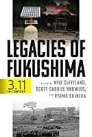 Legacies of Fukushima: 3.11 in Context (Critical Studies in Risk and Disaster)