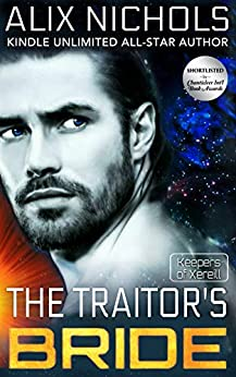 The Traitor's Bride : A romantic sci fi fantasy (Keepers of Xereill Book 1) by [Alix Nichols]