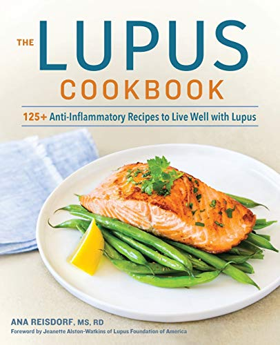 The Lupus Cookbook: 125+ Anti-Inflammatory Recipes to Live Well with Lupus